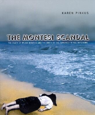The Montesi Scandal: The Death of Wilma Montesi and the Birth of the Paparazzi in Fellini's Rome als Buch