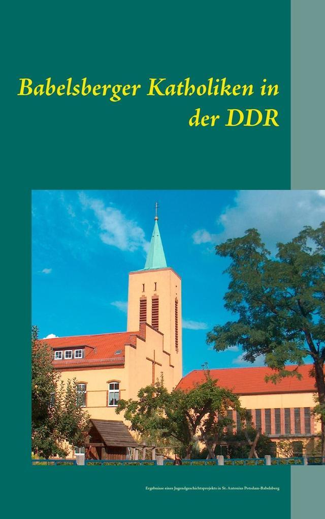 Babelsberger Katholiken in der DDR als eBook Do...