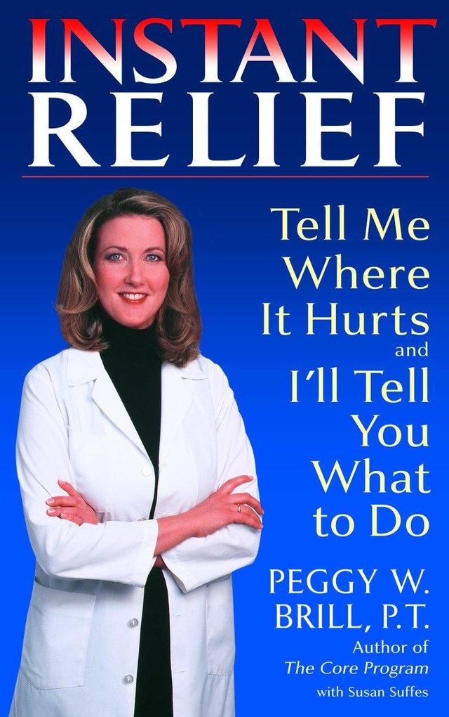 Instant Relief: Tell Me Where It Hurts and I'll Tell You What to Do als Taschenbuch