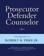 Prosecutor Defender Counselor: The Memoirs of Robert B. Fiske, Jr