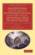 Observations, Relative Chiefly to Picturesque Beauty, Made in the Year 1776, on Several Parts of Great Britain: Particularly the High-Lands of Scotlan
