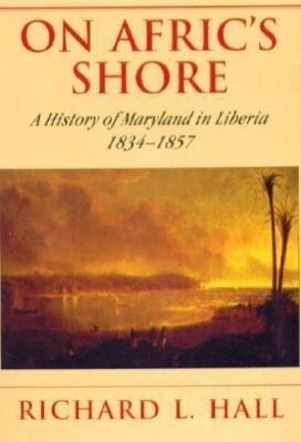 On Afric's Shore: A History of Maryland in Liberia, 1834-1857 als Buch