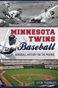 Minnesota Twins Baseball:: Hardball History on the Prairie