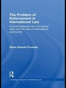 The Problem of Enforcement in International Law: Countermeasures, the Non-Injured State and the Idea of International Community
