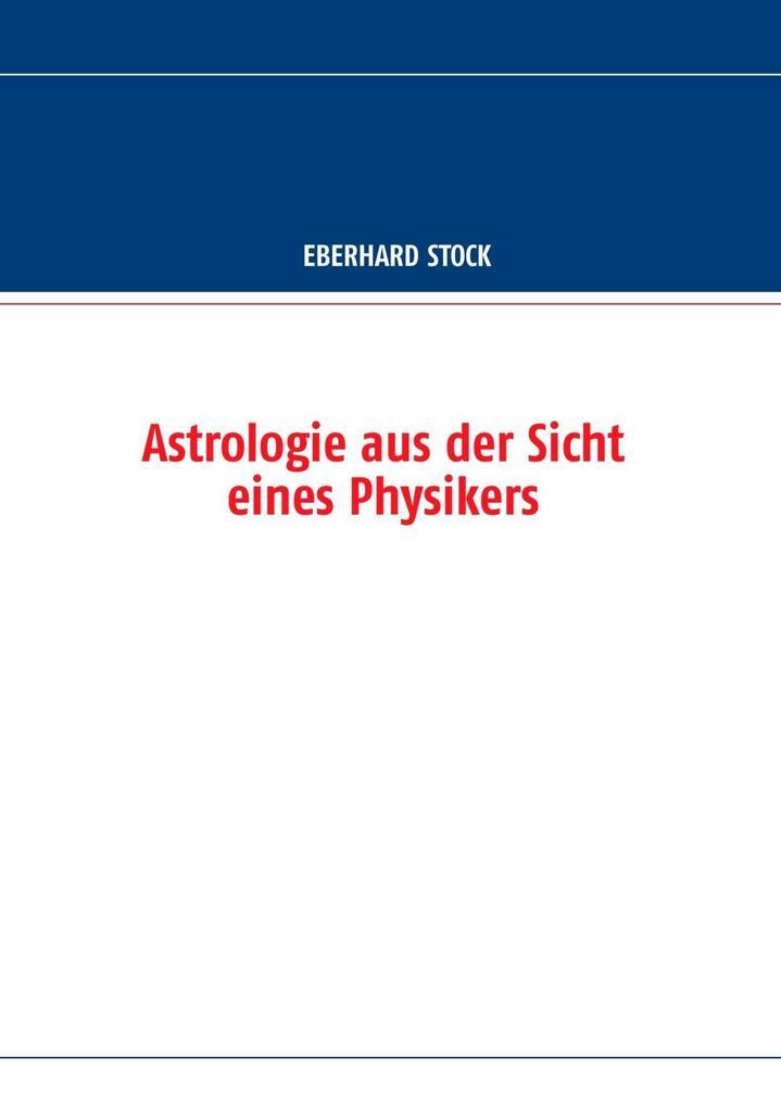 Astrologie aus der Sicht eines Physikers als eB...