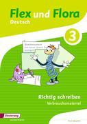 Flex und Flora 3. Heft Richtig schreiben: Verbrauchsmaterial