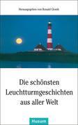 Die schönsten Leuchtturmgeschichten aus aller Welt