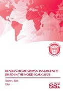 Russia's Homegrown Insurgency: Jihad in the Northern Caucasus