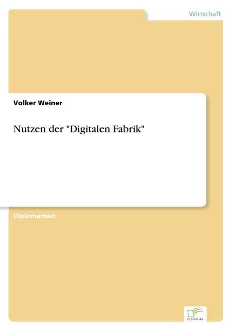 Nutzen der Digitalen Fabrik als Buch von Volker...