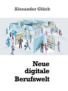 Neue digitale Berufswelt