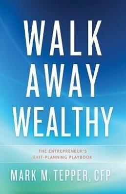 Walk Away Wealthy: The Entrepreneur's Exit-Planning Playbook als Buch (gebunden)