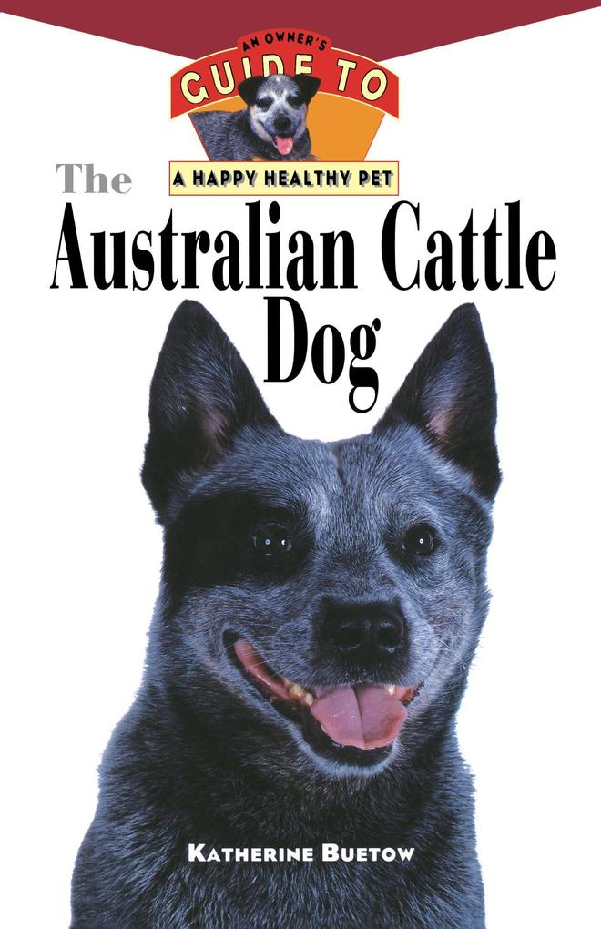 The Australian Cattle Dog: An Owner's Guide to a Happy Healthy Pet als Taschenbuch