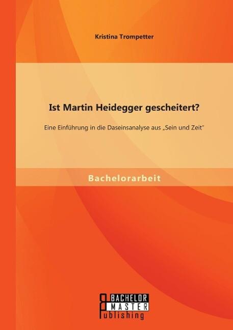 """Ist Martin Heidegger gescheitert? Eine Einführung in die Daseinsanalyse aus """"Sein und Zeit"""" als Buch (gebunden)"""