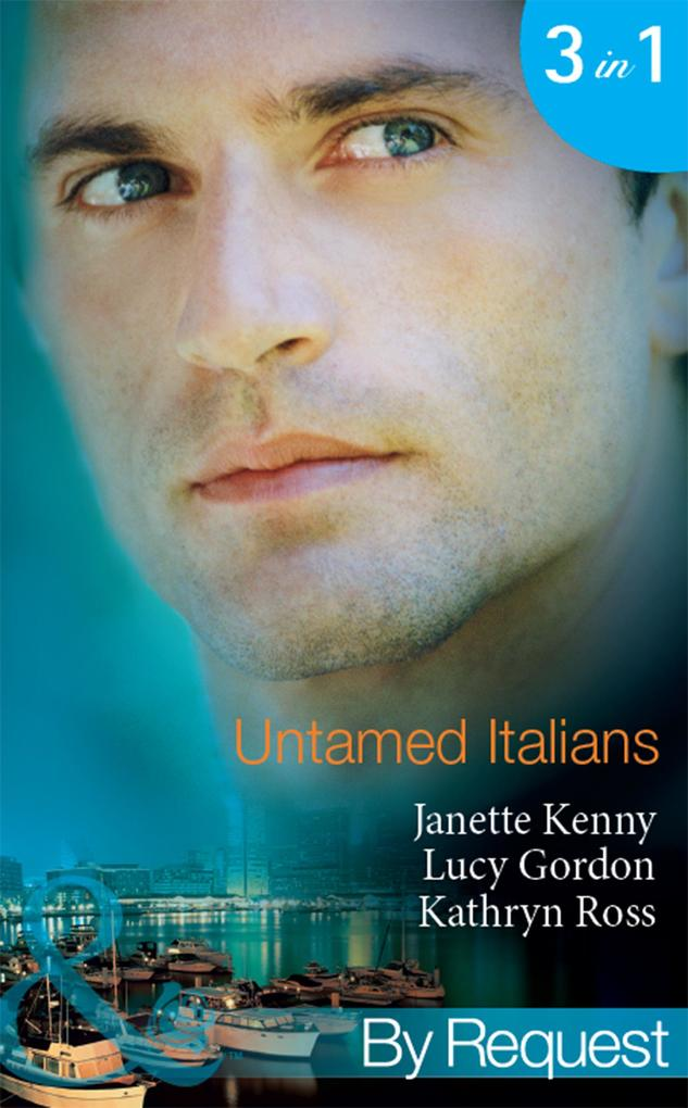 Untamed Italians: Innocent in the Italian's Possession / Italian Tycoon, Secret Son / Italian Marriage: In Name Only (Mills & Boon By Request) als eBook epub