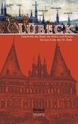 Lübeck - Geschichte der Stadt, der Kultur und der Künste bis zum Ende des 19. Jahrhunderts