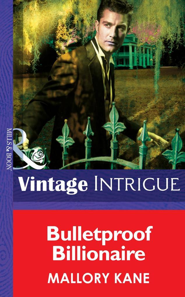 Bulletproof Billionaire (Mills & Boon Intrigue) (New Orleans Confidential, Book 2) als eBook epub