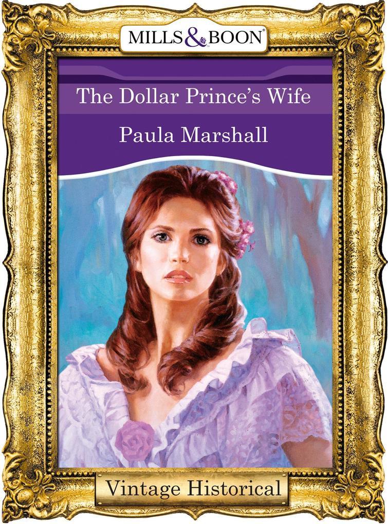 The Dollar Prince's Wife (Mills & Boon Historical) (The Dilhorne Dynasty, Book 4) als eBook epub