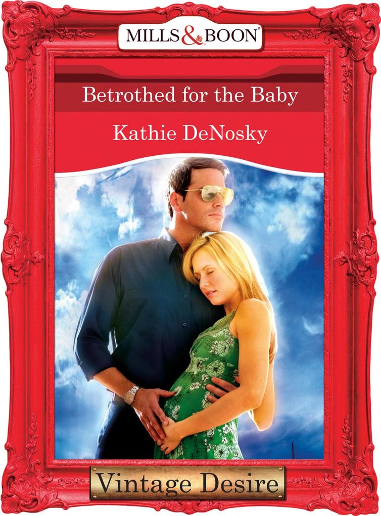 Betrothed for the Baby (Mills & Boon Desire) (The Illegitimate Heirs, Book 3) als eBook epub