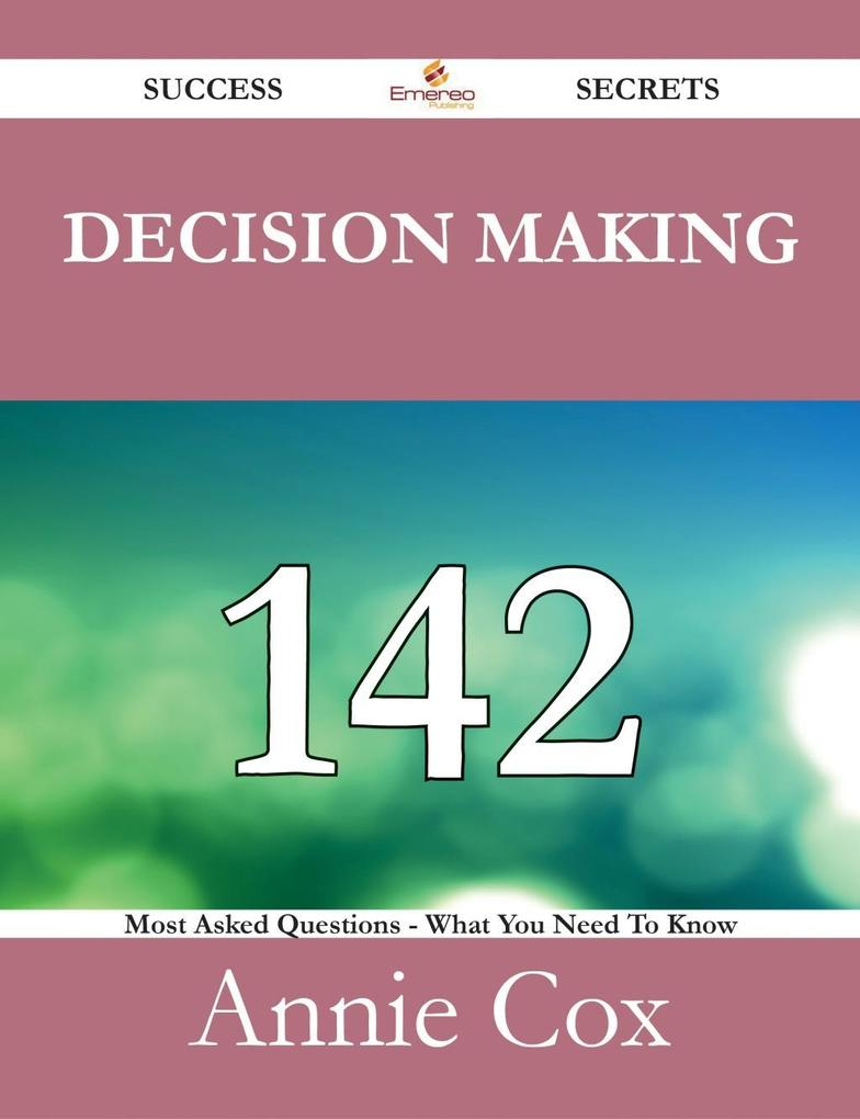 Decision Making 142 Success Secrets - 142 Most ...