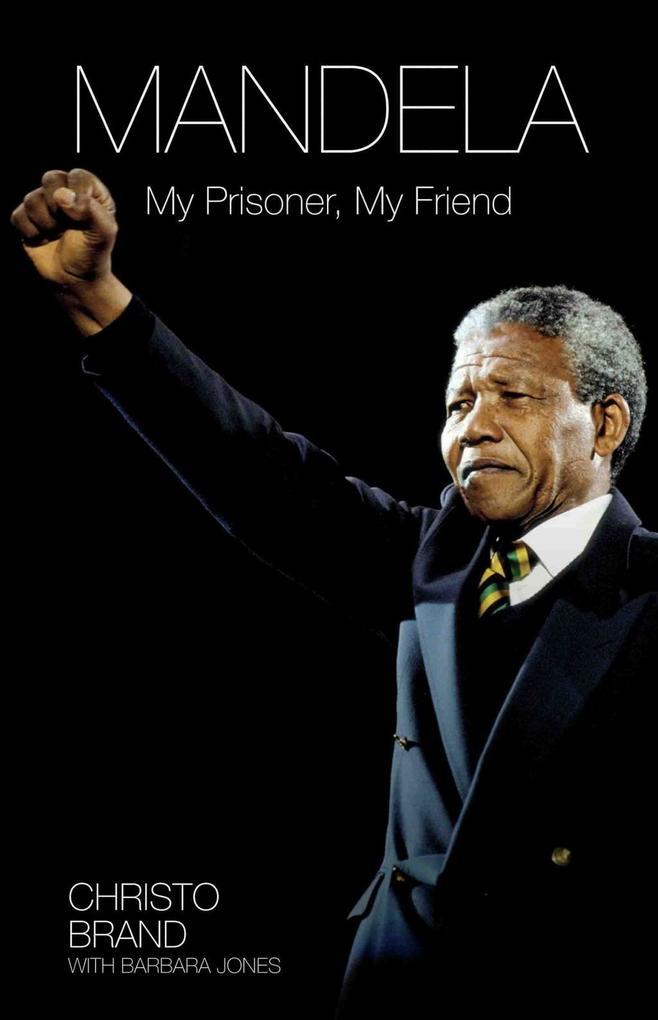 Mandela - My Prisoner, My Friend als eBook epub