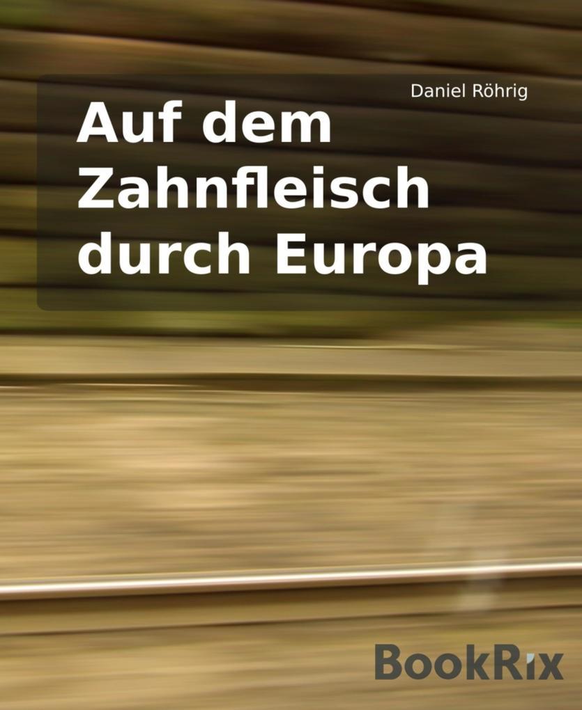 Auf dem Zahnfleisch durch Europa als eBook epub