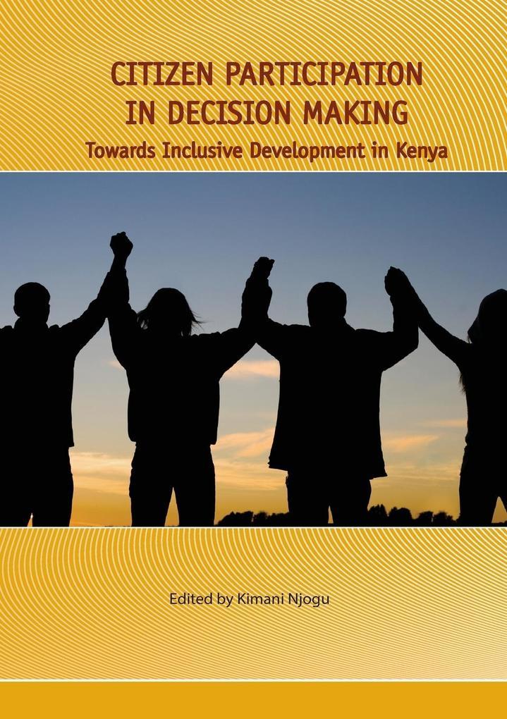 Citizen Participation in Decision Making. Towards Inclusive Development in Kenya als Taschenbuch