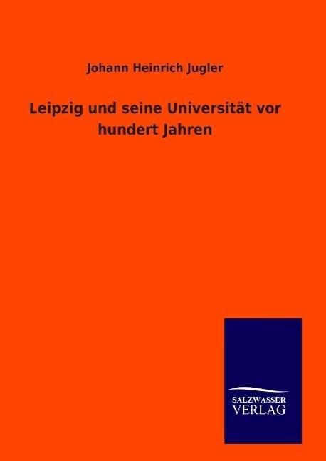 Leipzig und seine Universität vor hundert Jahren als Buch (gebunden)