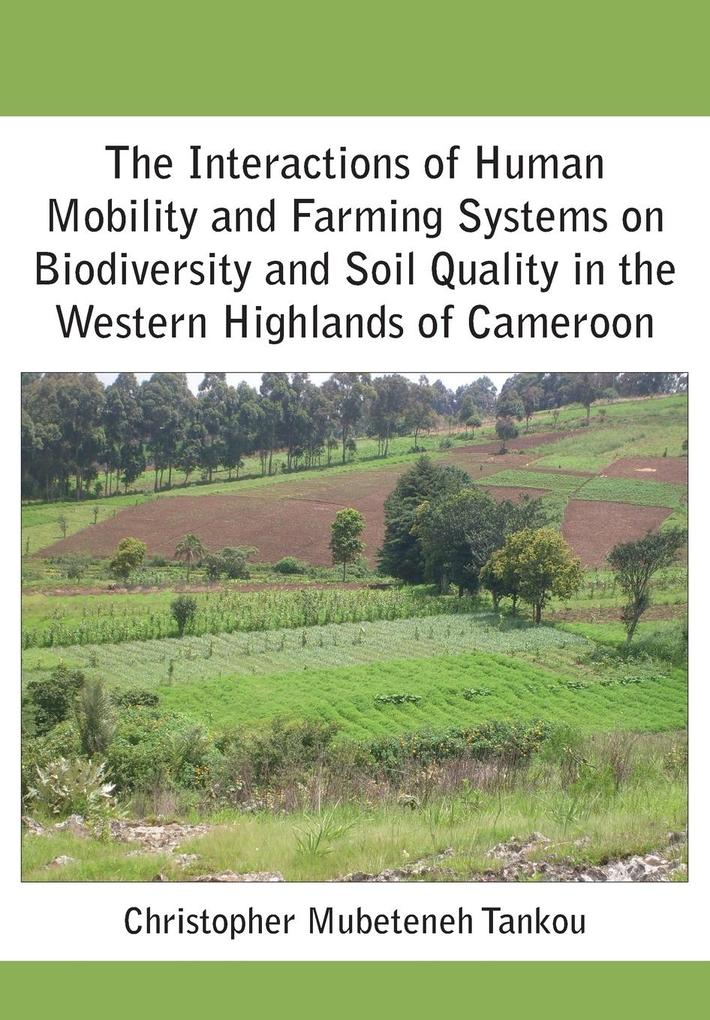 The Interactions of Human Mobility and Farming Systems on Biodiversity and Soil Quality in the Western Highlands of Cameroon als Taschenbuch