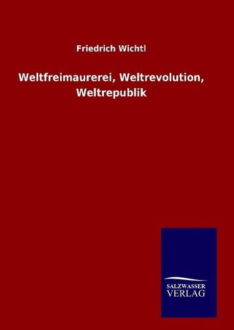 Weltfreimaurerei, Weltrevolution, Weltrepublik als Buch (gebunden)
