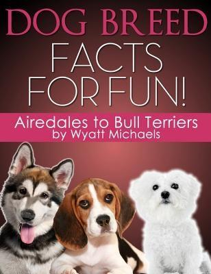Dog Breed Facts for Fun! Airedales to Bull Terriers als eBook epub