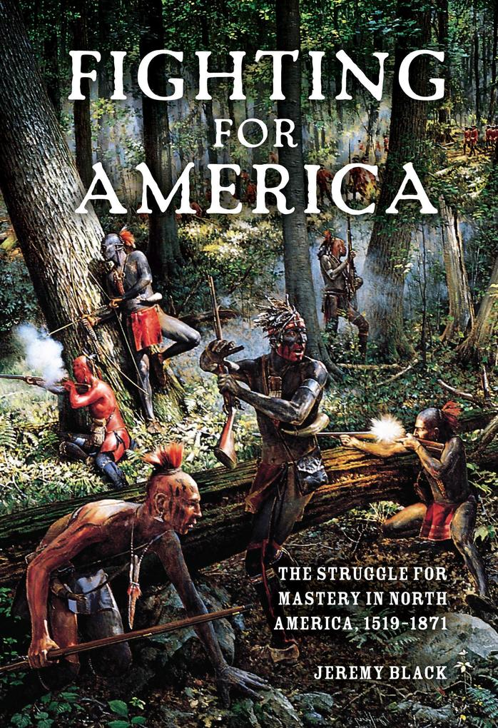 Fighting for America: The Struggle for Mastery in North America, 1519-1871 als Taschenbuch