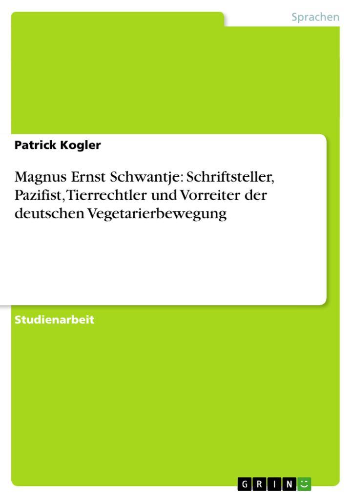 Magnus Ernst Schwantje: Schriftsteller, Pazifist, Tierrechtler und Vorreiter der deutschen Vegetarie als Buch (gebunden)