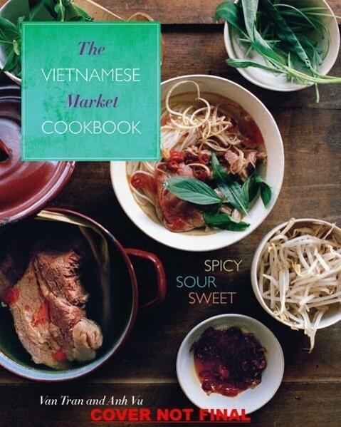 The Vietnamese Market Cookbook: Spicy, Sour, Sweet als Buch (gebunden)