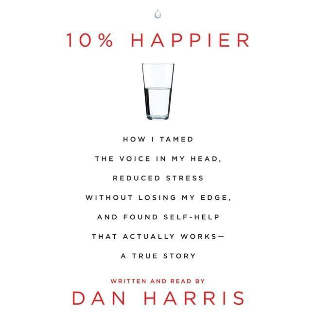 10% Happier: How I Tamed the Voice in My Head, Reduced Stress Without Losing My Edge, and Found a Self-Help That Actually Works--A als Hörbuch CD