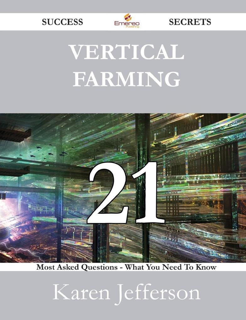 Vertical Farming 21 Success Secrets - 21 Most Asked Questions On Vertical Farming - What You Need To Know als Buch (gebunden)