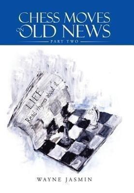 Chess Moves on Old News als Buch von Wayne Jasmin