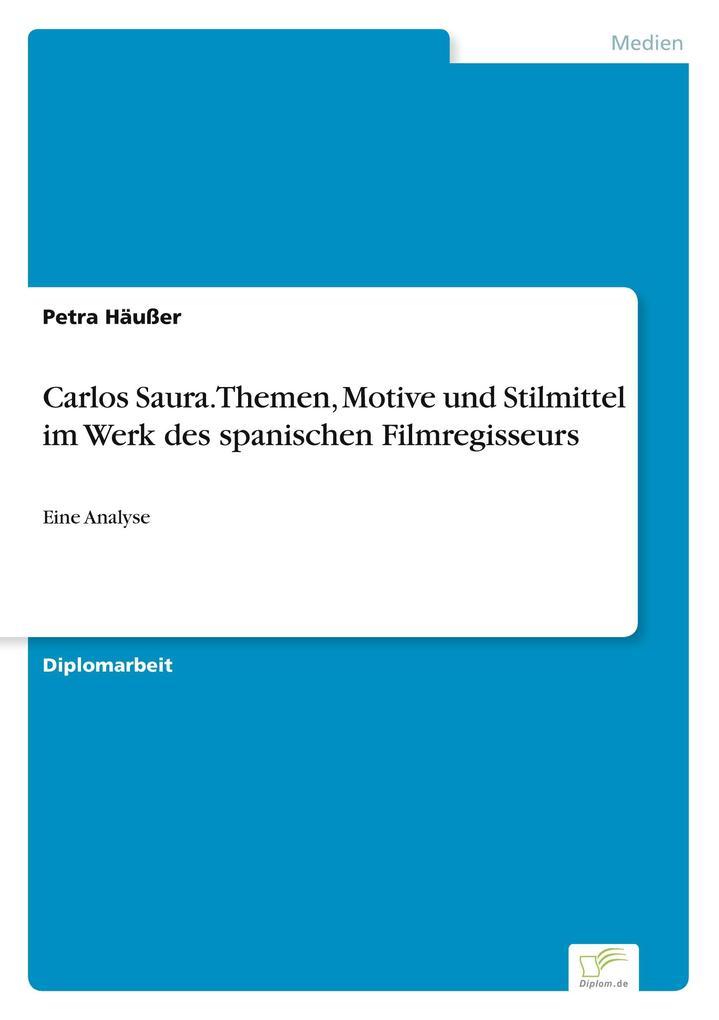 Carlos Saura. Themen, Motive und Stilmittel im Werk des spanischen Filmregisseurs als Buch (gebunden)