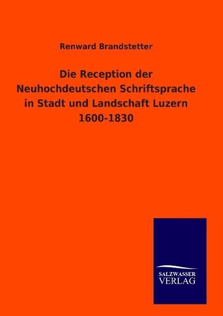 Die Reception der Neuhochdeutschen Schriftsprache in Stadt und Landschaft Luzern 1600-1830 als Buch (gebunden)