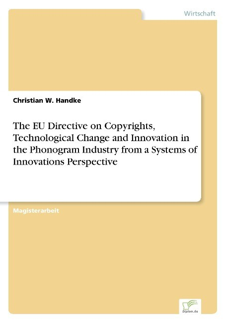 The EU Directive on Copyrights, Technological Change and Innovation in the Phonogram Industry from a Systems of Innovations Perspective als Buch (gebunden)