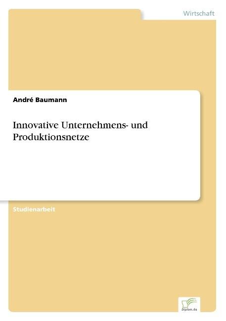 Innovative Unternehmens- und Produktionsnetze a...