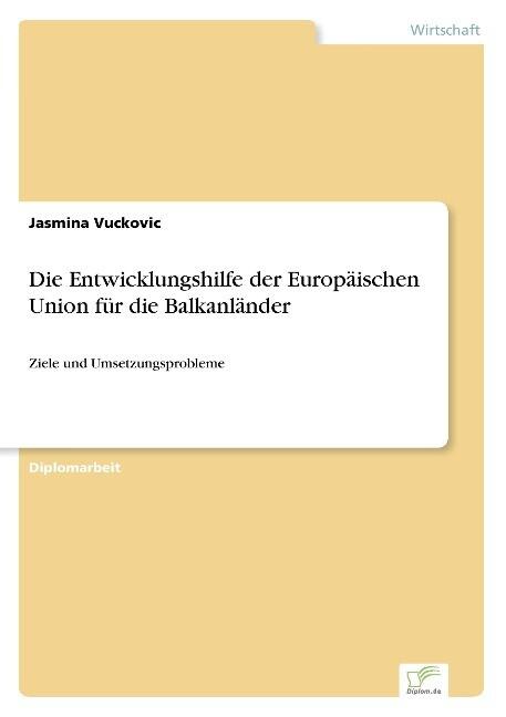 Die Entwicklungshilfe der Europäischen Union für die Balkanländer als Buch (gebunden)