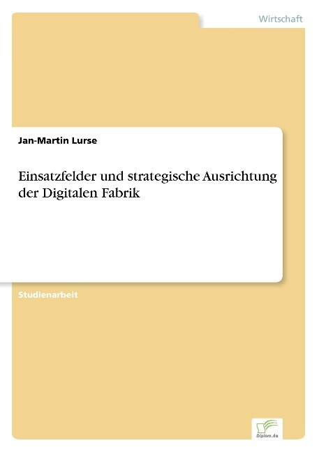 Einsatzfelder und strategische Ausrichtung der Digitalen Fabrik als Buch (gebunden)