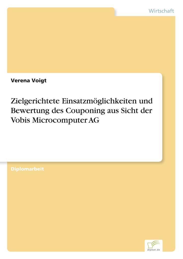 Zielgerichtete Einsatzmöglichkeiten und Bewertung des Couponing aus Sicht der Vobis Microcomputer AG als Buch (gebunden)