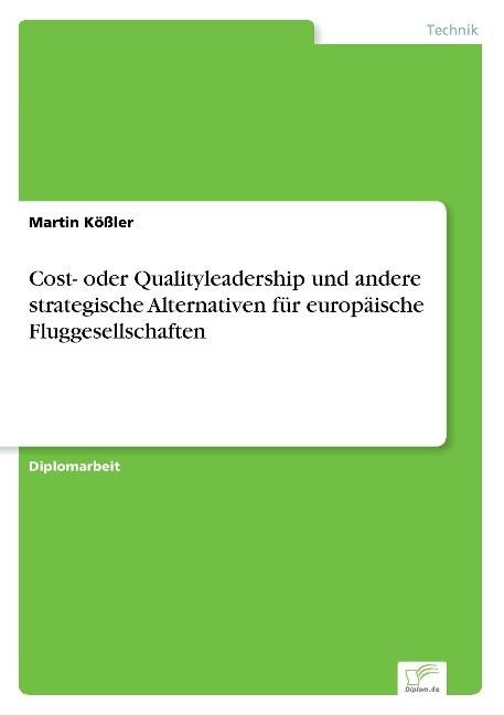 Cost- oder Qualityleadership und andere strategische Alternativen für europäische Fluggesellschaften als Buch (gebunden)