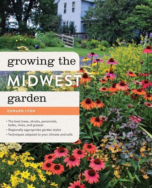 Growing the Midwest Garden: Regional Ornamental Gardening als Buch (gebunden)