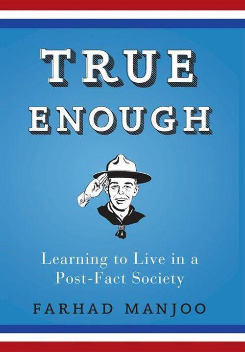 True Enough: Learning to Live in a Post-Fact Society als Taschenbuch