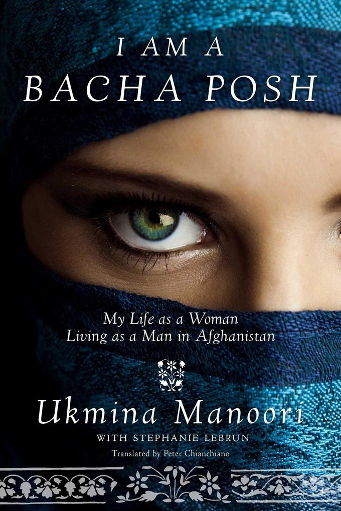 I Am a Bacha Posh: My Life as a Woman Living as a Man in Afghanistan als Buch (gebunden)