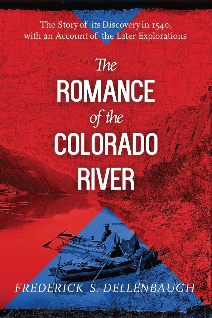 The Romance of the Colorado River: The Story of Its Discovery in 1540, with an Account of the Later Explorations als Taschenbuch