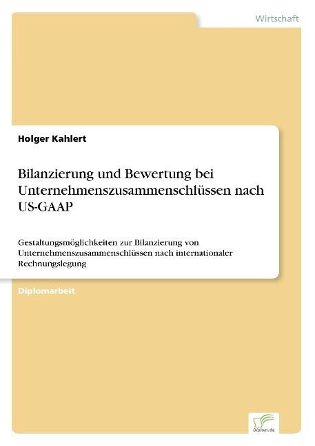 Bilanzierung und Bewertung bei Unternehmenszusammenschlüssen nach US-GAAP als Buch (gebunden)