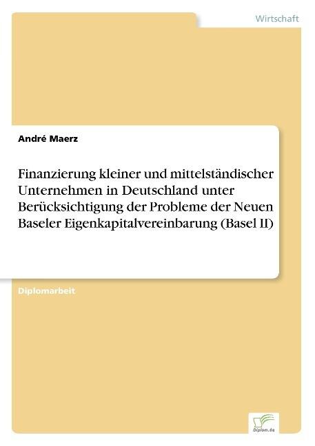 Finanzierung kleiner und mittelständischer Unternehmen in Deutschland unter Berücksichtigung der Probleme der Neuen Baseler Eigenkapitalvereinbarung (Basel II) als Buch (gebunden)